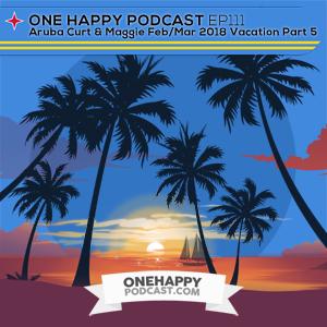 One Happy Podcast   Episode 111: Aruba Curt and Maggie Feb/Mar 2018